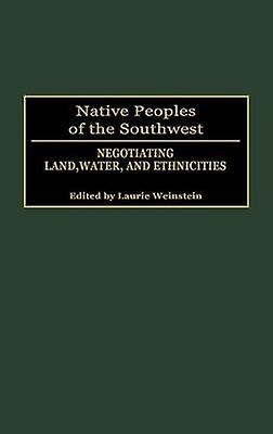 Native Peoples of the Southwest Negotiating Land Water and Ethnicicravates by Unknown