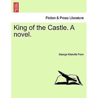 King of the Castle. A novel. by Fenn & George Manville