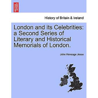 London and its Celebrities a Second Series of Literary and Historical Memorials of London. by Jesse & John Heneage