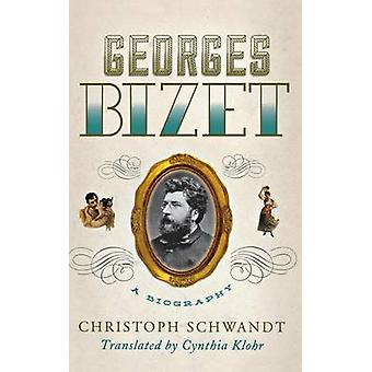 Georges Bizet A Biography by Schwandt & Christoph