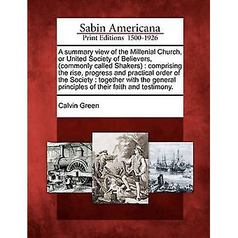 A summary view of the Millenial Church or United Society of Believers commonly called Shakers  comprising the rise progress and practical order of the Society  together with the general princip by Green & Calvin