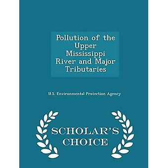 Pollution of the Upper Mississippi River and Major Tributaries  Scholars Choice Edition by U.S. Environmental Protection Agency
