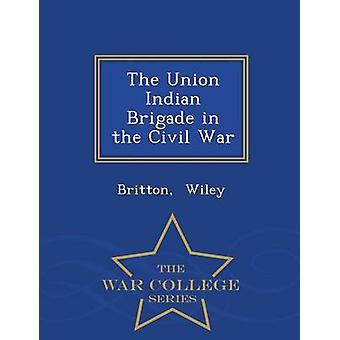 La brigata indiana dell'Unione nel Collegio di guerra guerra civile serie da Wiley & Britton