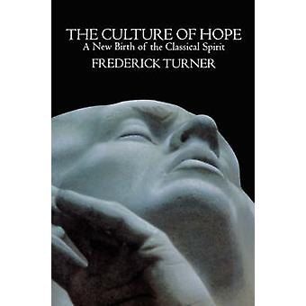 Culture of Hope A New Birth of the Classical Spirit by Turner & Frederick