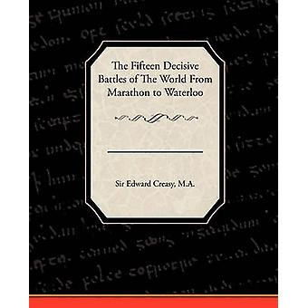 The Fifteen Decisive Battles of the World from Marathon to Waterloo by Creasy & Edward