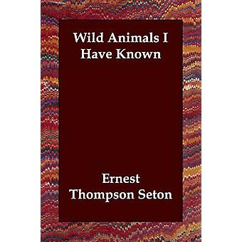 Wild Animals I Have Known by Seton & Ernest Thompson