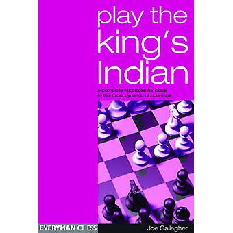 Play the Kings Indian A Complete Repertoire for Black in This Most Dynamic of Openings by Gallagher & Joe