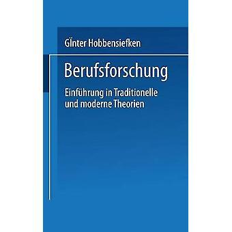 Berufsforschung Einfuhrung in Traditionelle Und Moderne Theorien by Hobbensiefken & Geunter
