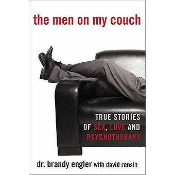The Men on My Couch - True Stories of Sex - Love and Psychotherapy by