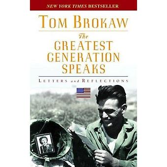 The Greatest Generation Speaks - Letters and Reflections by Tom Brokaw