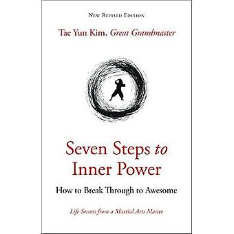 Seven Steps to Inner Power - How to Break Through to Awesome by Tae Yu