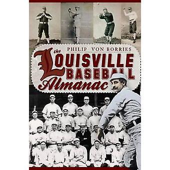 The Louisville Baseball Almanac by Philip Von Borries - 9781596299948
