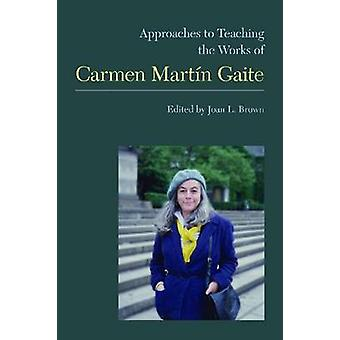 Approaches to Teaching the Works of Carmen Martain Gaite by Joan L Br
