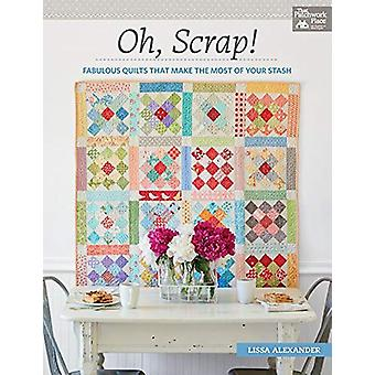 Oh - Scrap! - Fabulous Quilts That Make the Most of Your Stash by Liss