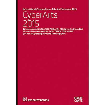Cyberarts 2015 - International Compendium Prix Arselectronica by Hanna