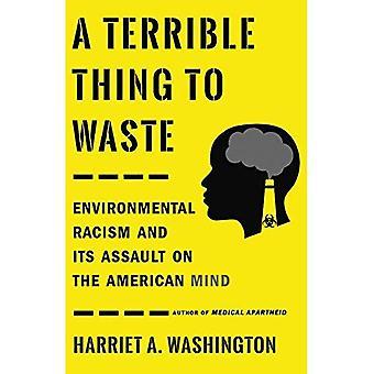 Una cosa terribile da sprecare: il razzismo ambientale e il suo assalto alla mente americana