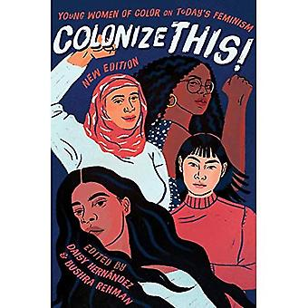 Colonize This!: Young Women� of Color on Today's Feminism