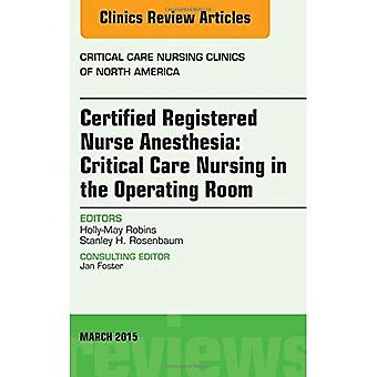Certified Registered Nurse Anesthesia: Critical Care Nursing in the Operating Room,  An Issue of Critical Care...
