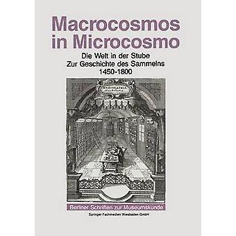 Makrokosmos im Mikrokosmos Die Welt in der Stube Zur Geschichte des Sammelns 1450 bis 1800 von Grote & Andreas