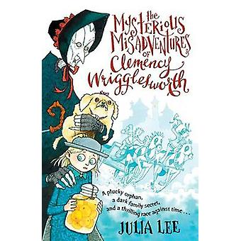 The Mysterious Misadventures of Clemency Wrigglesworth by Julia Lee