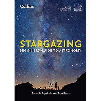 Collins Stargazing: Beginners guide to astronomy (Royal Observatory Greenwich) (Paperback) by Royal Observatory Greenwich Topalovic Radmila Kerss Tom