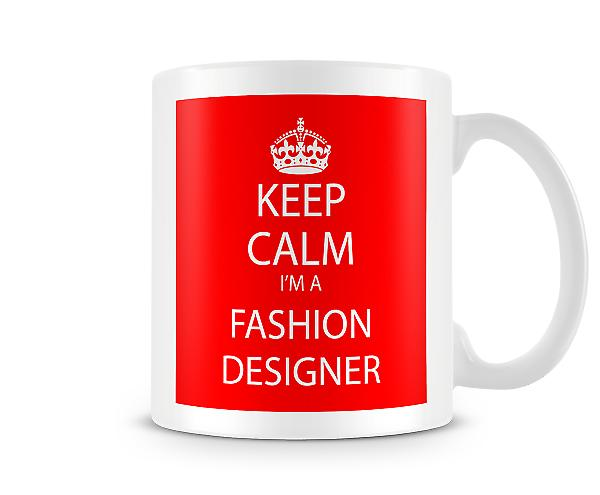 Keep Calm Im A Fashion Designer Printed Mug Printed Mug