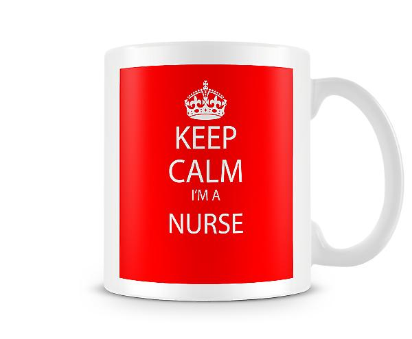 Keep Calm Im A Nurse Printed Mug Printed Mug