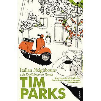 Italian Neighbours - An Englishman in Verona by Tim Parks - 9780099286