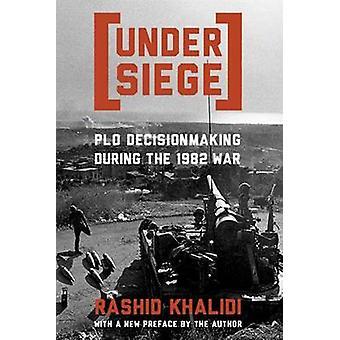 包囲 - Rashid Khalidi によって 1982年戦争の間に PLO の意思決定