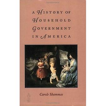 A History of Household Government in America by Carole Shammas - 9780