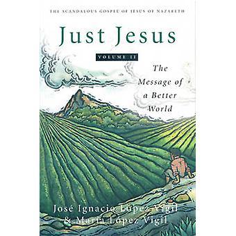 Just Jesus - The Message of a Better World - v. 2 - Scandalous Gospel of