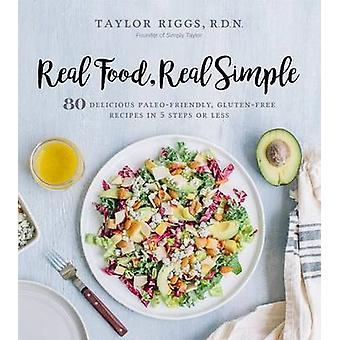 Real Food - Real Simple by Taylor Riggs - 9781624143373 Book