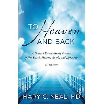 To Heaven and Back - A Doctor's Extraordinary Account of Her Death - H