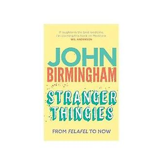 Stranger Thingies - From Felafel to Now by John Birmingham - 978174223