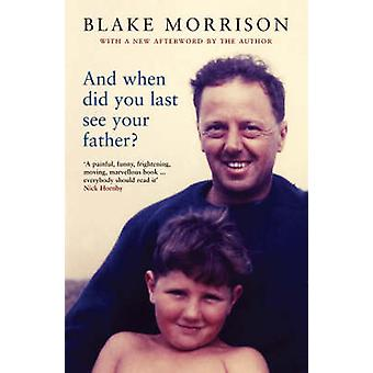And When Did You Last See Your Father? by Blake Morrison - 9781862079