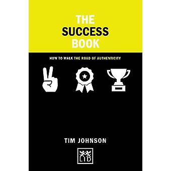 The Success Book - How to Walk the Road of Authenticity by Tim Johnson