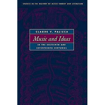 Music and Ideas in the Sixteenth and Seventeenth Centuries by Claude