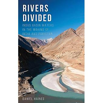 Rivers Divided - Indus Basin Waters in the Making of India and Pakista