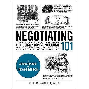 Onderhandelen 101: Van het plannen van uw strategie voor het vinden van een gemeenschappelijke basis, een onmisbare gids aan de kunst van het onderhandelen (Adams 101)