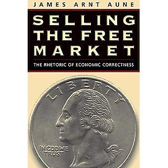 Selling the Free Market: The Rhetoric of Economic Correctness