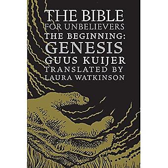Bible for Unbelievers, The : The Beginning-Genesis