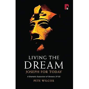 Living the Dream: Joseph For Today A Dramatic Exposition of Genesis 37-50