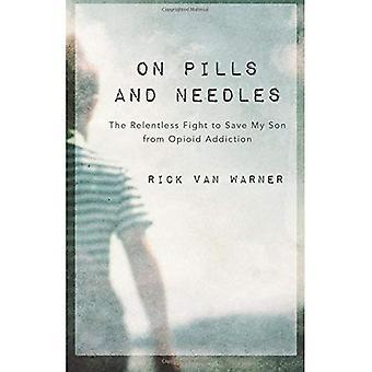 På piller och nålar: obevekliga kampen för att rädda min Son från opioidberoende