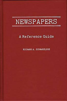 Newspapers A Reference Guide by Schwarlose & Richard A.