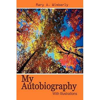 My Autobiography  With Illustrations by Wimberly & Mary A.