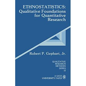 Ethnostatistics Qualitative Foundations for Quantitative Research by Gephart & Robert P.