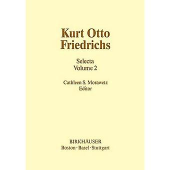Kurt Otto Friedrichs Selecta Volume 2 by Morawetz