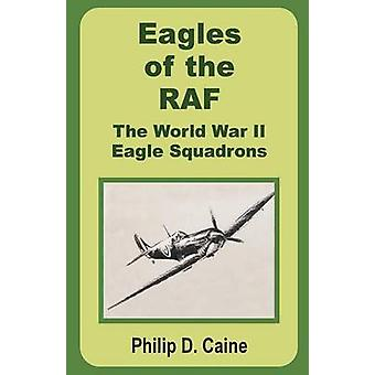 Eagles of the RAF The World War II Eagle Squadrons by Caine & Philip D.