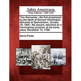 Zwei Diskurse die erste veranlaßt durch den Tod von General Washington gelieferten in Spencertown 19. Januar 1800 die zweite anlässlich einer Danksagung an der gleichen Stelle 13 Dezember geliefert von & David Porter