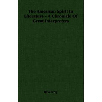 The American Spirit In Literature  A Chronicle Of Great Interpreters by Perry & Bliss